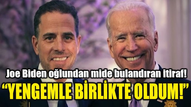 """YENGEMLE BİRLİKTE OLDUM!"""