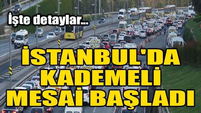 İSTANBUL'DA KADEMELİ MESAİ BAŞLADI
