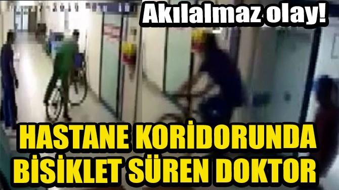 HASTANE KORİDORUNDA BİSİKLET SÜREN DOKTOR