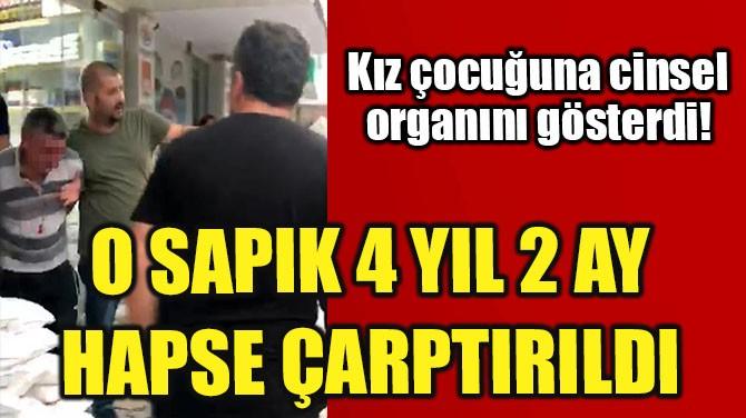KIZ ÇOCUĞUNA CİNSEL ORGANINI GÖSTERDİ!
