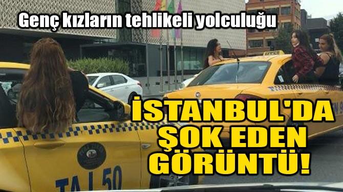 İSTANBUL'DA ŞOK EDEN GÖRÜNTÜ!