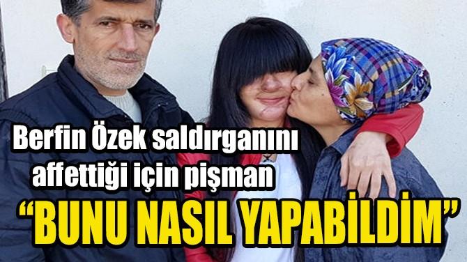 BERFİN ÖZEK SALDIRGANINI AFFETTİĞİ İÇİN PİŞMAN OLDU!