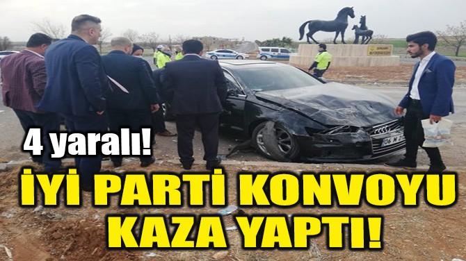 İYİ PARTİ KONVOYU KAZA YAPTI!