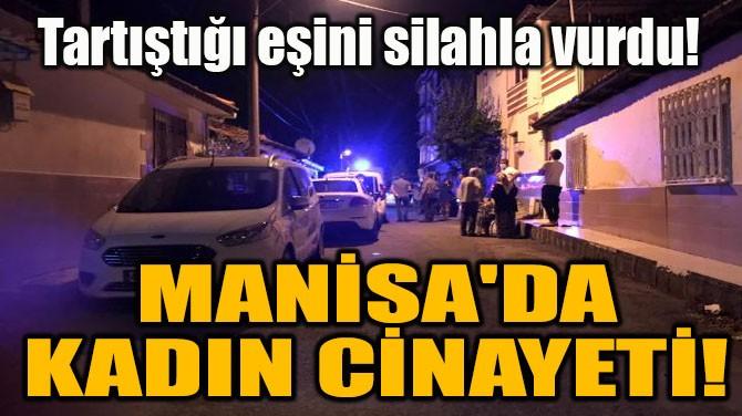 MANİSA'DA KADIN CİNAYETİ!