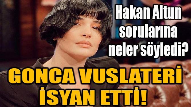 GONCA VUSLATERİ İSYAN ETTİ!