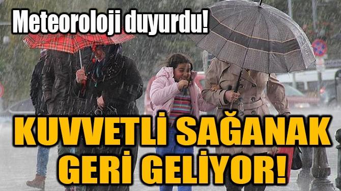 KUVVETLİ SAĞANAK GERİ GELİYOR!