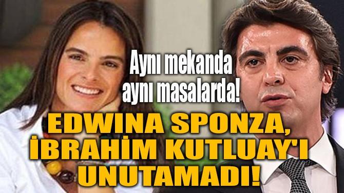 EDWINA SPONZA İBRAHİM KUTLUAY'I UNUTAMADI!