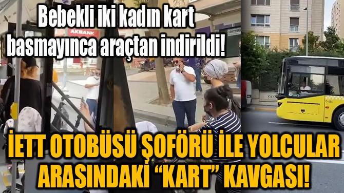 """İETT OTOBÜSÜ ŞOFÖRÜ İLE YOLCULAR ARASINDAKİ """"KART"""" KAVGASI!"""