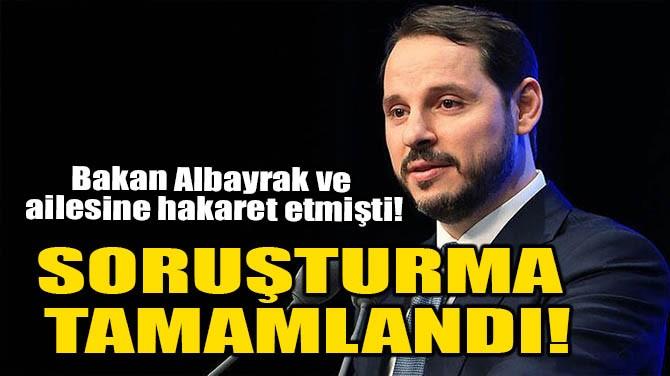 BAKAN ALBAYRAK VE AİLESİNE HAKARET ETMİŞTİ!