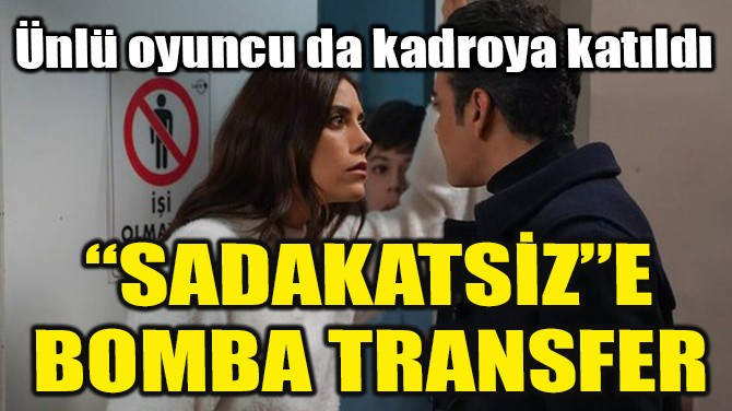 """SADAKATSİZ""E BOMBA TRANSFER"
