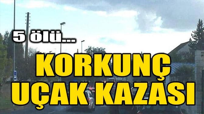 KORKUNÇ UÇAK KAZASI! 5 ÖLÜ!