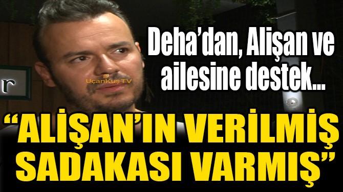 """""""ALİŞAN'IN VERİLMİŞ SADAKASI VARMIŞ"""""""