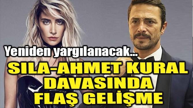SILA-AHMET KURAL DAVASINDA FLAŞ GELİŞME!