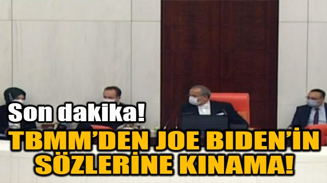 TBMM'DEN JOE BIDEN'İN SÖZLERİNE KINAMA!