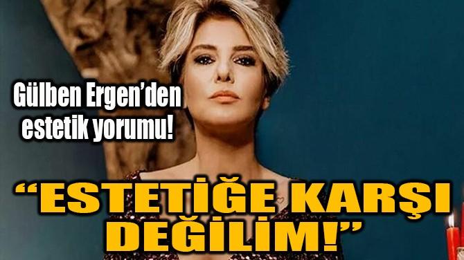 GÜLBEN ERGEN'DEN ESTETİK YORUMU!