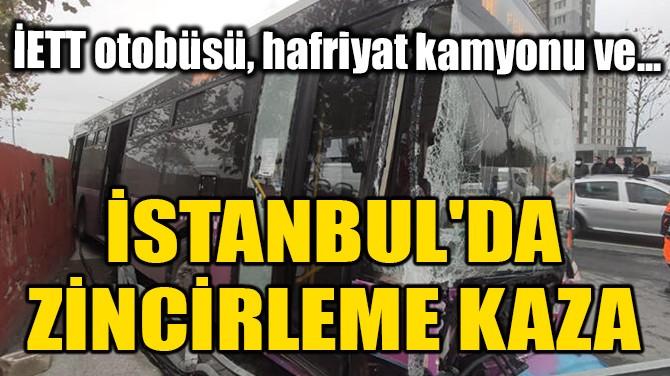 İSTANBUL'DA ZİNCİRLEME KAZA!