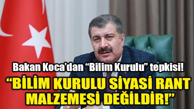 """""""BİLİM KURULU SİYASİ RANT MALZEMESİ DEĞİLDİR!"""""""