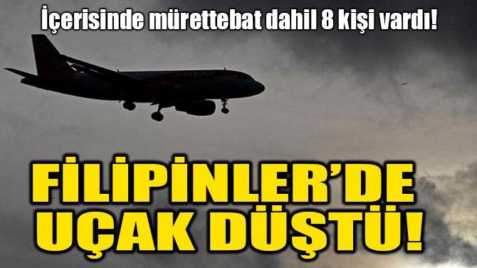 FİLİPİNLER'DE UÇAK DÜŞTÜ!