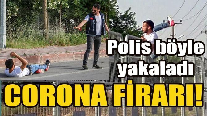 CORONA FİRARI!
