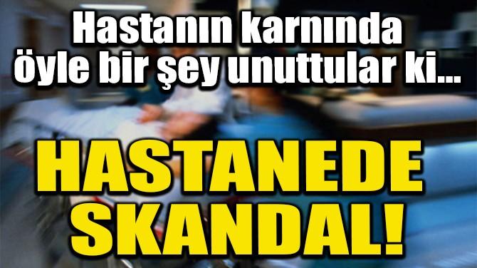 HASTANEDE SKANDAL!
