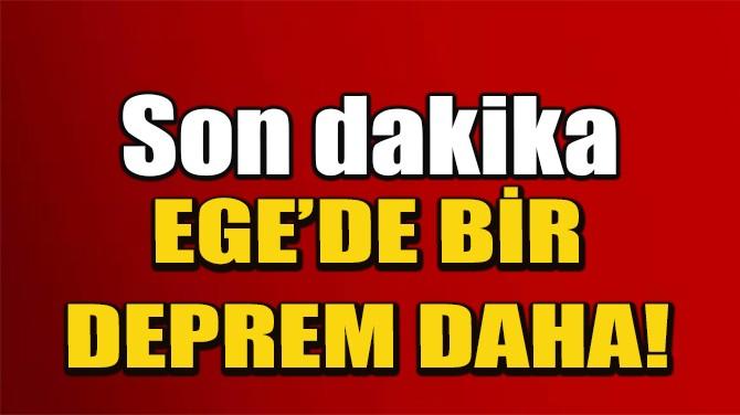 EGE'DE BİR DEPREM DAHA!