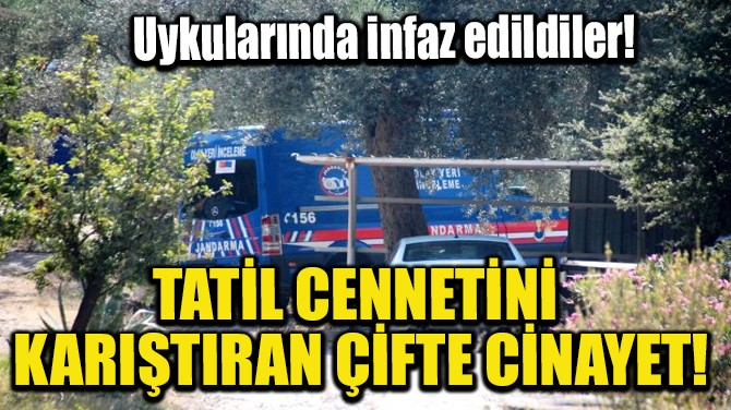 TATİL CENNETİNİ KARIŞTIRAN ÇİFTE CİNAYET!