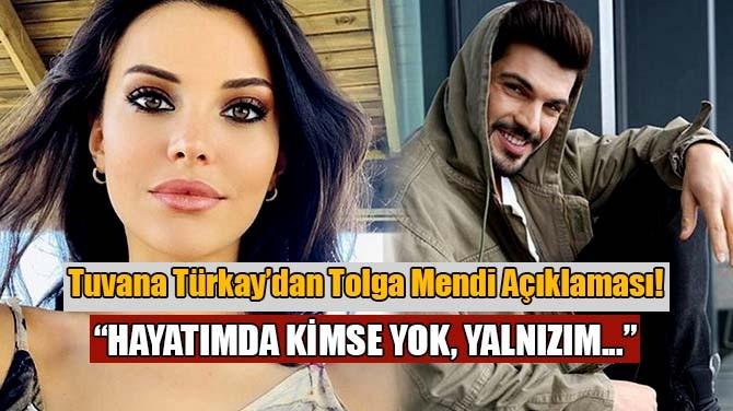 TUVANA TÜRKAY'DAN TOLGA MENDİ AÇIKLAMASI!