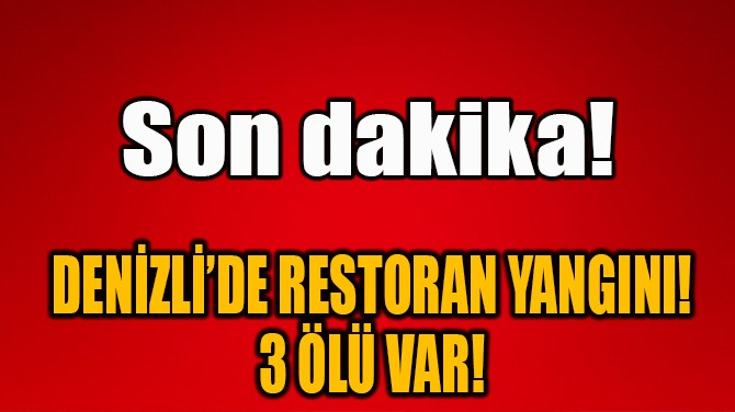 DENİZLİ'DE RESTORAN YANGINI!