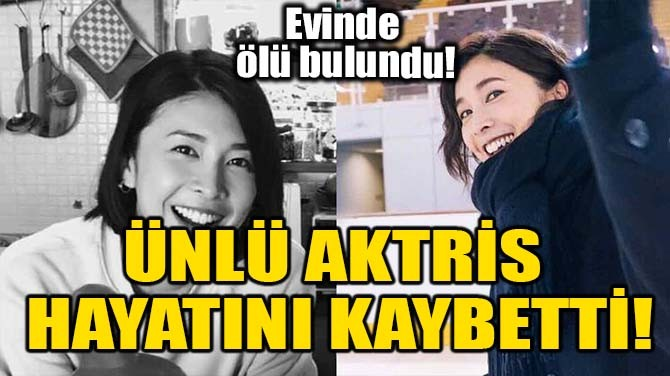 ÜNLÜ AKTRİS HAYATINI KAYBETTİ!