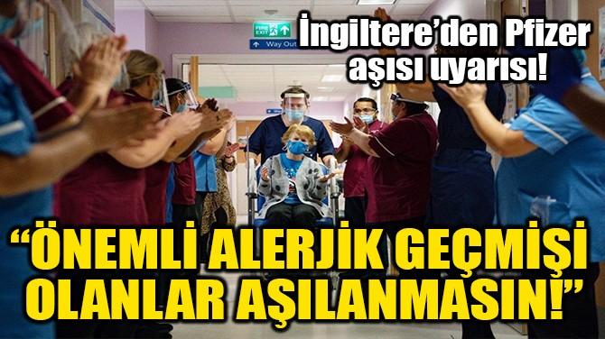 """""""ÖNEMLİ ALERJİK GEÇMİŞİ  OLANLAR AŞILANMASIN!"""""""