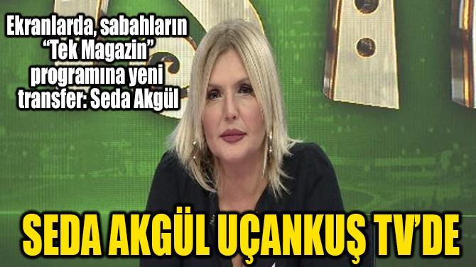 SEDA AKGÜL UÇANKUŞ TV'DE