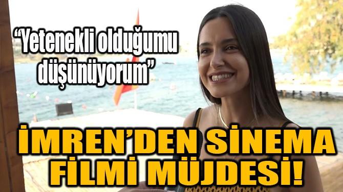 İMREN'DEN SİNEMA FİLMİ MÜJDESİ!