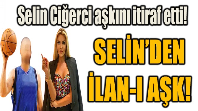 SELİN'DEN İLAN-I AŞK!