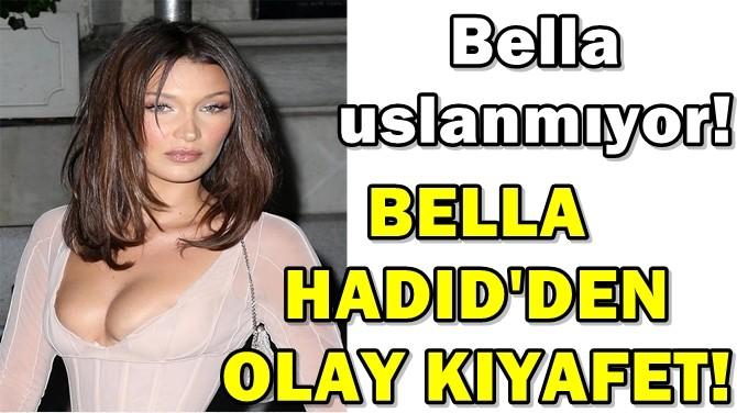 BELLA HADID'DEN OLAY KIYAFET!