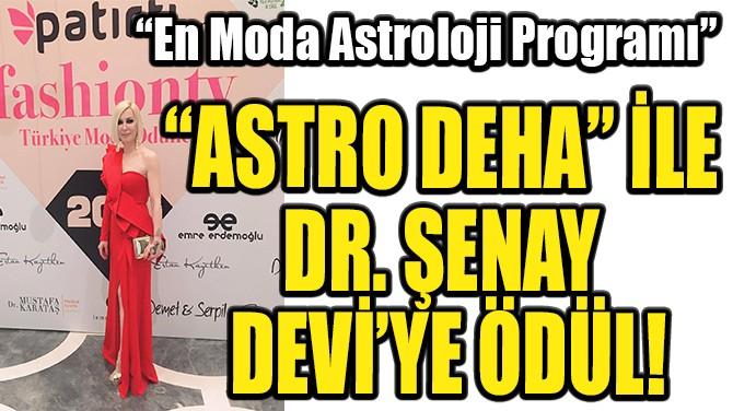"""""""ASTRO DEHA"""" İLE DR. ŞENAY DEVİ'YE ÖDÜL!"""