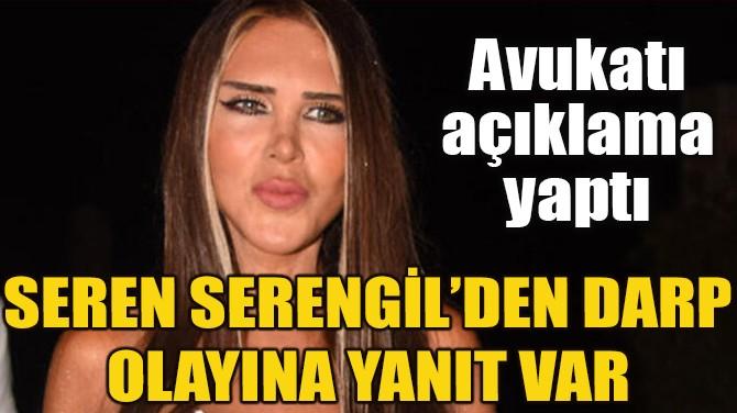 SEREN SERENGİL'DEN  DARP OLAYINA YANIT VAR!