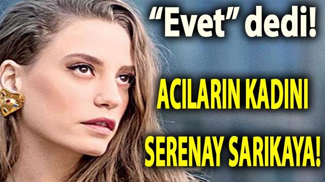 SERENAY SARIKAYA'YA SÜRPRİZ TEKLİF!