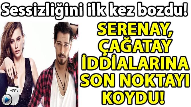 SERENAY SARIKAYA'DAN ÇAĞATAY ULUSOY İDDİALARINA YALANLAMA GELDİ!