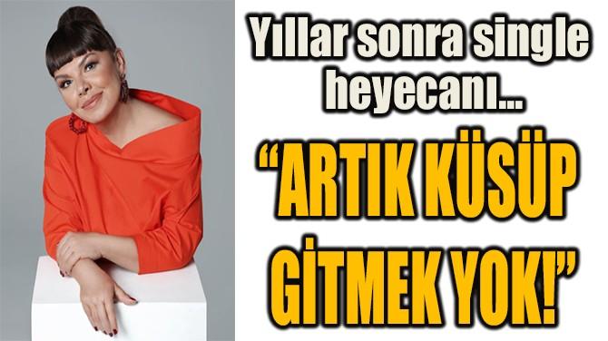 """""""ARTIK KÜSÜP  GİTMEK YOK!"""""""