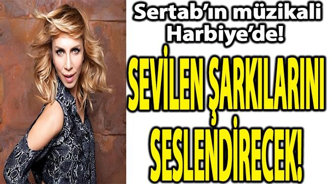 SERTAB'IN MÜZİKALİ HARBİYE'DE!