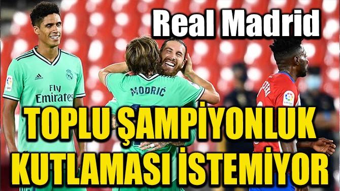 Real Madrid TOPLU ŞAMPİYONLUK KUTLAMASI İSTEMİYOR