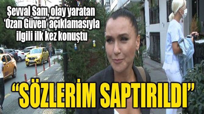 """SÖZLERİM SAPTIRILDI"""
