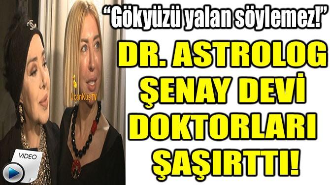 DR. ASTROLOG  ŞENAY DEVİ  DOKTORLARI  ŞAŞIRTTI!