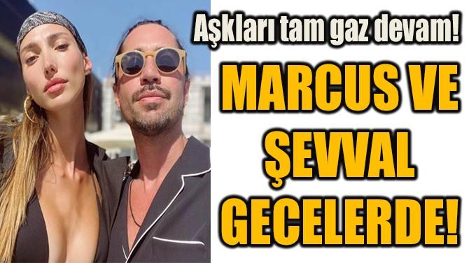 MARCUS ARAL İLE ŞEVVAL ŞAHİN AŞKI TAM GAZ DEVAM!