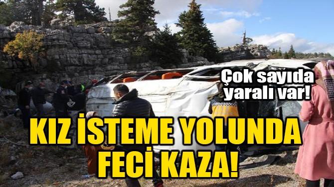 KIZ İSTEME YOLUNDA FECİ KAZA!