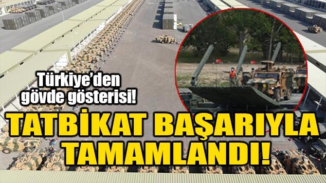 TATBİKAT BAŞARIYLA TAMAMLANDI!