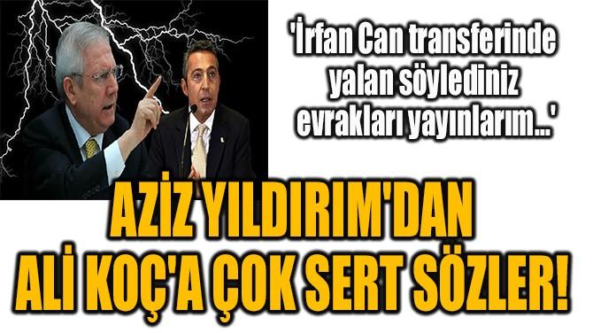 AZİZ YILDIRIM'DAN  ALİ KOÇ'A ÇOK SERT SÖZLER!
