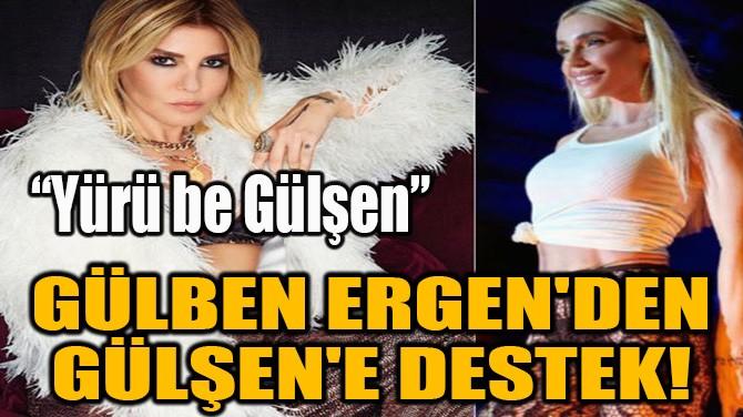 GÜLBEN ERGEN'DEN GÜLŞEN'E DESTEK!