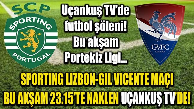 SPORTING LIZBON-GIL VICENTE MAÇI BUGÜN 23.15'TE UÇANKUŞ TV'DE!