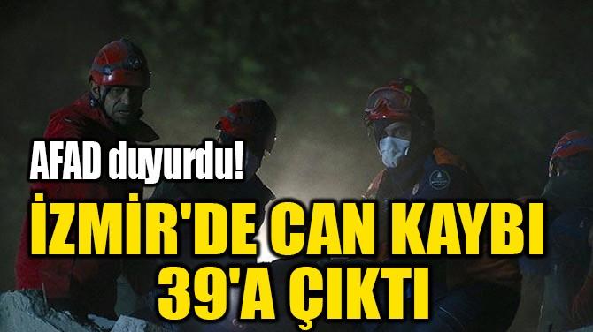 İZMİR'DE CAN KAYBI 39'A ÇIKTI